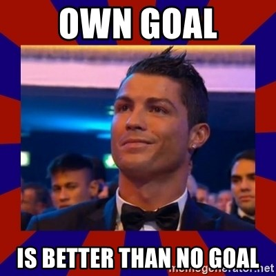 CR177 - OWN GOAL IS BETTER THAN NO GOAL