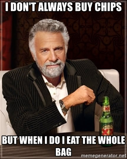 The Most Interesting Man In The World - i don't always buy chips but when i do i eat the whole bag
