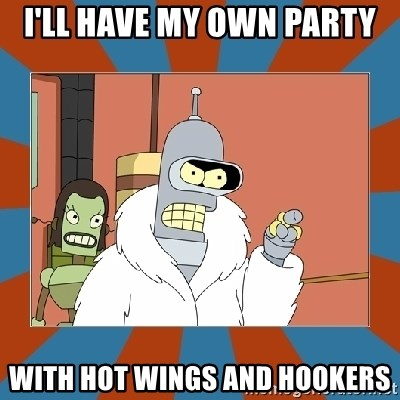 Blackjack and hookers bender - I'll have my own party With hot wings and hookers