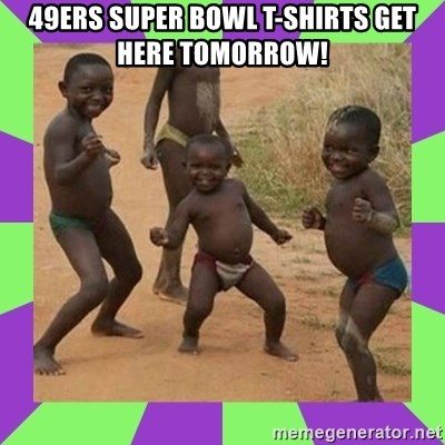 african kids dancing - 49ers super bowl t-shirts get here tomorrow!