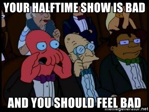 Zoidberg - Your halftime show is bad and you should feel bad