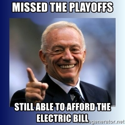 Jerry Jones - Missed the playoffs StIll able to afford the electric bill