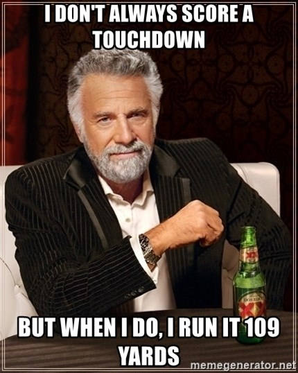 Most Interesting Man - I Don't alWays score a Touchdown But when I do, I run it 109 yards