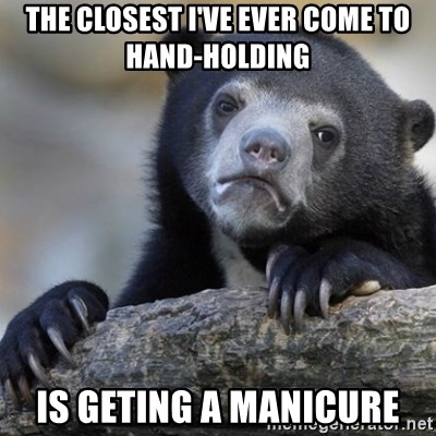 Confession Bear - The closest i've ever come to hand-holding is geting a manicure