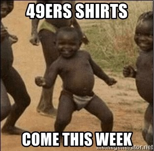 Third World Success - 49ers Shirts come this Week