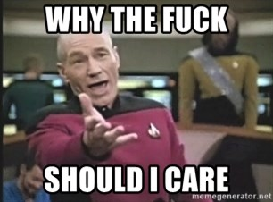 Picard Wtf - Why the fuck should i care