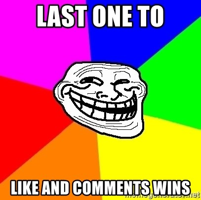 troll face1 - LAST ONE TO LIKE AND COMMENTS WINS