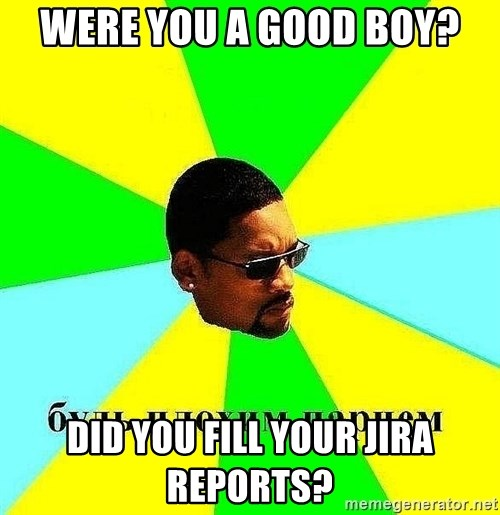 Badboy - were you a good boy? did you fill your jira reports?