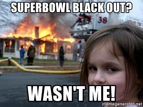 Disaster Girl - Superbowl black out? Wasn't me!