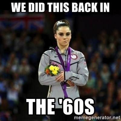 Unimpressed McKayla Maroney - we did this back in the '60s