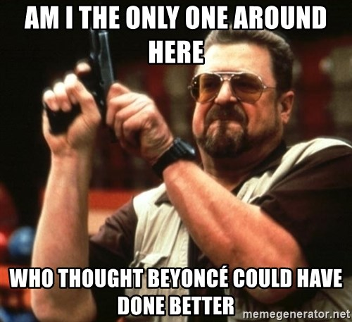 Big Lebowski - Am I the only one around here who thought Beyoncé could have done better