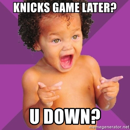 Baby $wag - Knicks game later? u down?