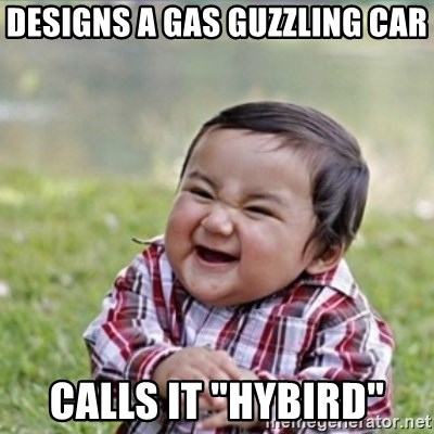"evil plan kid - Designs a Gas guzzling car Calls it ""hybird"""