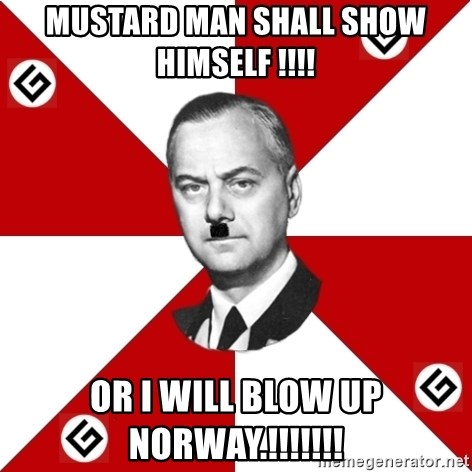 TheGrammarNazi - Mustard man shall show himself !!!! Or i will blow up norway.!!!!!!!