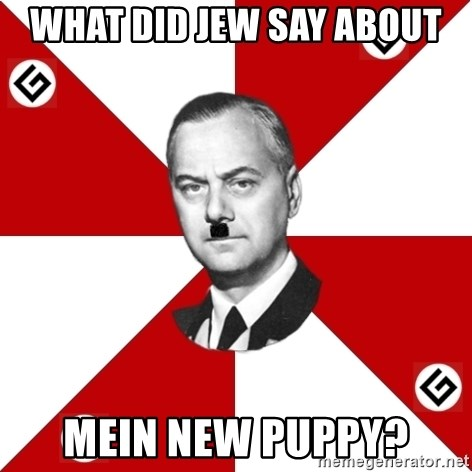 TheGrammarNazi - WHAT DID JEW SAY ABOUT MEIN NEW PUPPY?