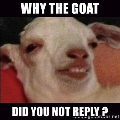 10 goat - Why the goat Did you not reply ?