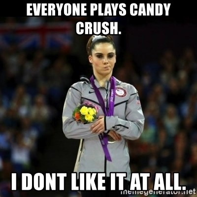 Unimpressed McKayla Maroney - EVERYONE PLAYS CANDY CRUSH. I DONT LIKE IT AT ALL.
