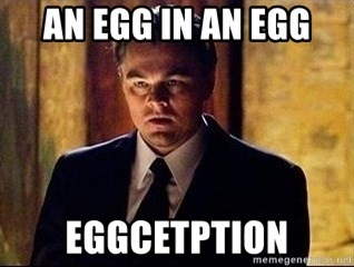 inception - an egg in an egg eggcetption