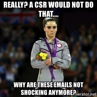 Unimpressed McKayla Maroney - Really? a CSR would not do that.... Why are these emails not shocking anymore?