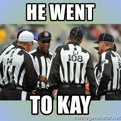 NFL Ref Meeting - HE WENT  TO KAY