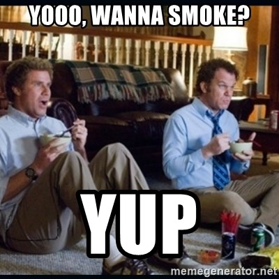 step brothers - Yooo, wanna smoke? YUP