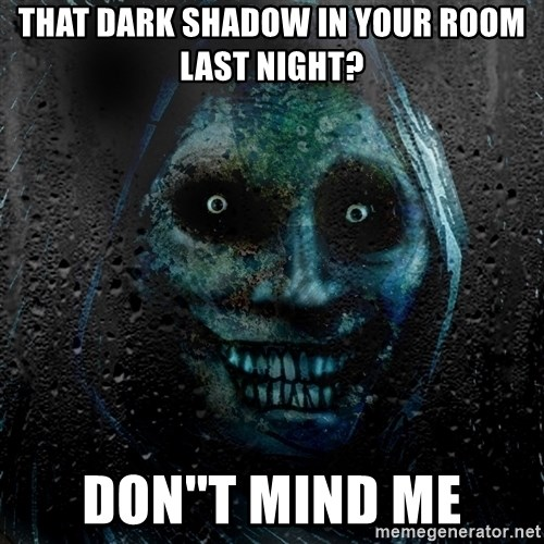 Real Scary Guy - that dark shadow in your room last night? don''t mind me