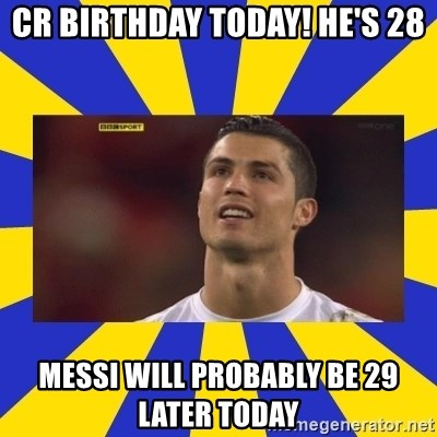 CRISTIANO RONALDO INYUSTISIA - CR BIRTHDAY TODAY! HE'S 28 MESSI WILL PROBABLY BE 29 LATER TODAY