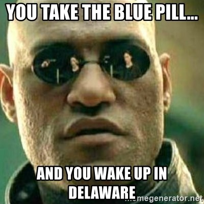 What If I Told You - You take the blue pill... and you wake up in delaware