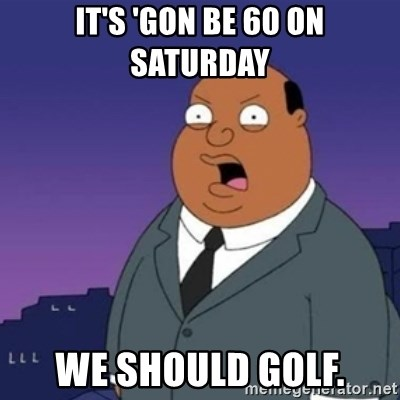 Ollie the Weatherman - It's 'gon be 60 on Saturday We should golf.