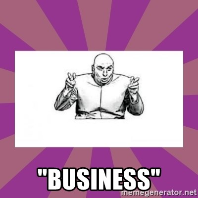 """'dr. evil' air quote -  """"Business"""""""