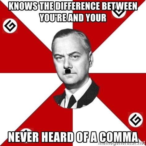 TheGrammarNazi - knows the difference between you're and your never heard of a comma