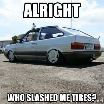 treiquilimei - alright who slashed me TIRES?