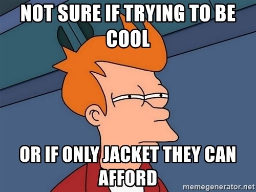 Futurama Fry - not sure if trying to be cool or if only jacket they can afford