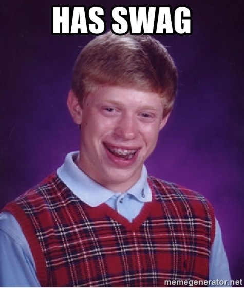 Bad Luck Brian - has swag