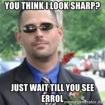 ButtHurt Sean - you think i look sharp? just wait till you see errol