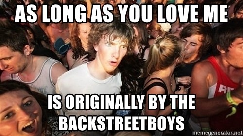 Sudden Realization Ralph - as long as you love me is originally by the backstreetboys