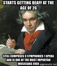 beethoven - Starts getting deaff at the age of 26 still composes 9 symphonies 1 opera and is one of the most importan musicians ever