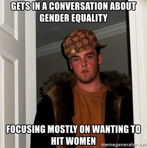 Scumbag Steve - gets in a conversation about gender equality focusing mostly on wanting to hit women
