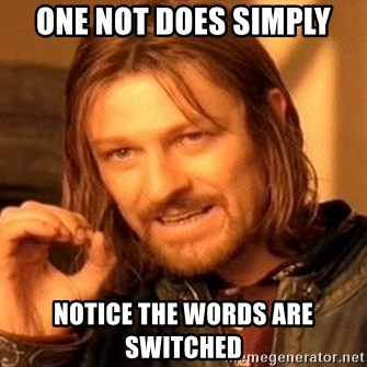 One Does Not Simply - ONE NOT DOES SIMPLY NOTICE THE WORDS ARE SWITCHED