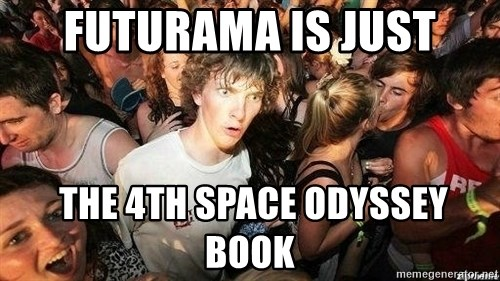 -Sudden Clarity Clarence - Futurama is just  the 4th space odyssey book
