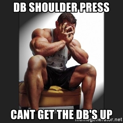 gym problems - DB Shoulder press Cant get the db's up