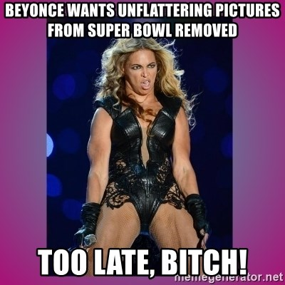 Ugly Beyonce - Beyonce wants unflattering pictures from Super Bowl removed TOO LATE, BITCH!
