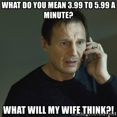 I don't know who you are... - what do you mean 3.99 to 5.99 a minute? what will my wife think?!