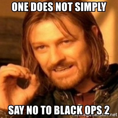 ODN - one does not simply say no to black ops 2