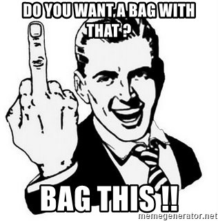 Que Te Jodan - do YOU want a bag with that ? BAG THIS !!