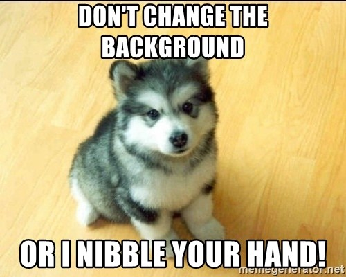 Baby Courage Wolf - don't change the background or i nibble your hand!