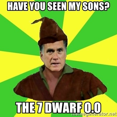 RomneyHood - have you seen my sons? the 7 dwarf o.o