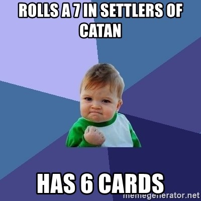 Success Kid - rolls a 7 in settlers of catan has 6 cards