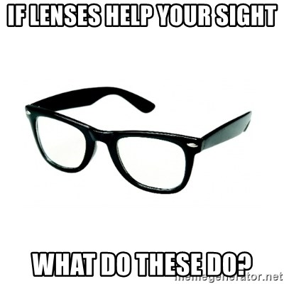 hipster glasses - If lenses help your sight what do these do?