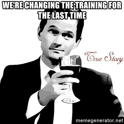 True Story Barney Staison - We're changing the training for the last time